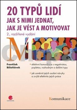 František Bělohlávek: 20 typů lidí – jak s nimi jednat, jak je vést a motivovat - 2. vydání cena od 230 Kč