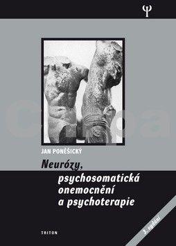 Jan Poněšický: Neurózy, psychosomatická onemonění a psychoterapie cena od 182 Kč