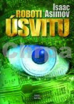 Isaac Asimov: Roboti úsvitu cena od 159 Kč