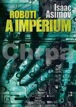 Isaac Asimov: Roboti a impérium cena od 202 Kč