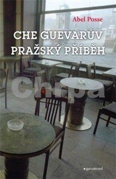 Abel Posse: Pražský příběh Ernesta Che Guevarry cena od 206 Kč