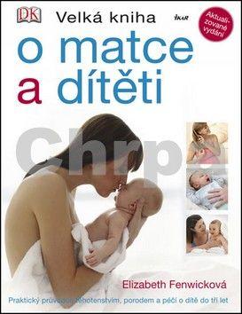 Elizabeth Fenwicková: Velká kniha o matce a dítěti cena od 237 Kč