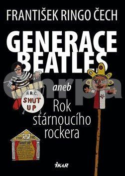 František Ringo Čech: Generace Beatles aneb Rok stárnoucího rockera cena od 224 Kč