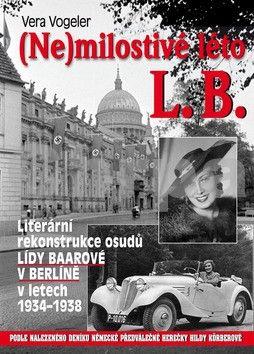Vera Vogeler, Jindřich Brož: (Ne)milostivé léto L. B. - Literární rekonstrukce osudů Lídy Baarové v Berlíně 1934-1938 cena od 201 Kč