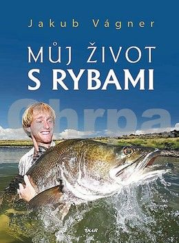 Jakub Vágner: Můj život s rybami cena od 223 Kč