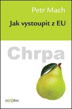 Petr Mach: Jak vystoupit z EU cena od 134 Kč