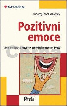 Suchý Jiří, Náhlovský Pavel: Pozitivní emoce - Jak je posilovat a rozvíjet v osobním i pracovním životě cena od 58 Kč