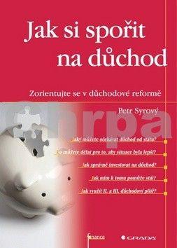 Petr Syrový: Jak si spořit na důchod - Zorientujte se v důchodové reformě cena od 145 Kč