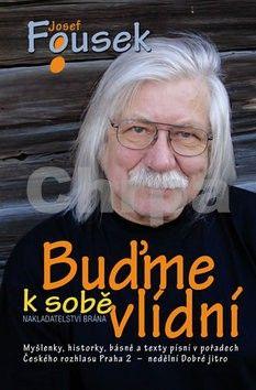 Josef Fousek: Buďme k sobě vlídní - 3. vydání cena od 184 Kč