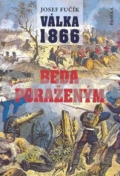Josef Fučík: Válka 1866 Běda poraženým! cena od 227 Kč