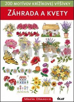 Maria Diaz: Záhrada a kvety - 200 motívov krížikovej výšivky cena od 0 Kč