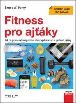 Bruce W. Perry: Fitness pro ajťáky cena od 252 Kč