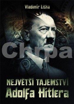 Vladimír Liška: Největší tajemství Adolfa Hitlera cena od 179 Kč