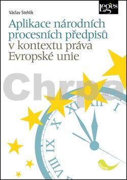 Václav Stehlík: Aplikace národních procesních předpisů v kontextu práva Evropské unie cena od 234 Kč