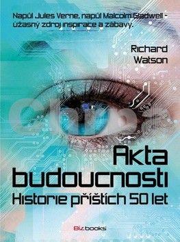 Richard Watson: Akta budoucnosti cena od 80 Kč