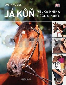 Colin Vogel: Já kůň. Velká kniha péče o koně cena od 270 Kč