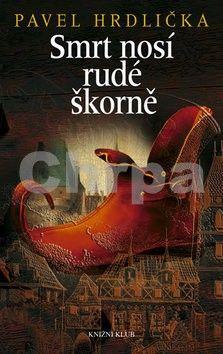 Pavel Hrdlička: Smrt nosí rudé škorně cena od 223 Kč