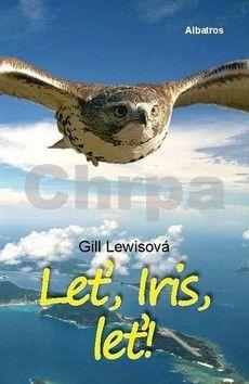 Gill Lewis: Leť, Iris, leť cena od 197 Kč