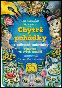Eva Skořepová, Michal Skořepa: Chytré pohádky z městské zahrádky - Zvířátka ve světě financí cena od 168 Kč