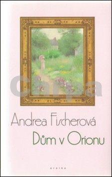 Andrea Fischerová: Dům v Orionu cena od 115 Kč