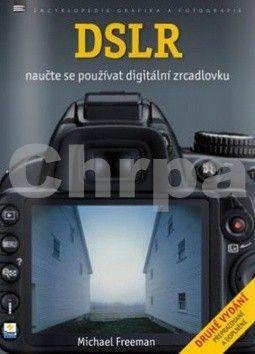 Michael Freeman: DSLR - Naučte se fotografovat digitální zrcadlovkou cena od 281 Kč