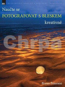 Bryan Peterson: Naučte se fotografovat s bleskem kreativně cena od 248 Kč