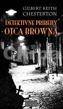 Gilbert Keith Chesterton: Detektívne príbehy otca Browna cena od 189 Kč