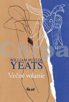 William Butler Yeats: Večné volanie cena od 195 Kč