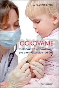 Alexandr Kotok: Očkovanie v otázkach a odpovediach pre premýšľajúcich rodičov cena od 180 Kč