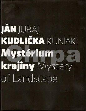 Juraj Kuniak, Ján Kudlička: Mystérium krajiny Mystery of Landscape cena od 758 Kč
