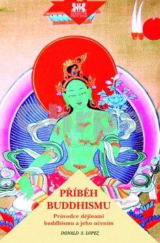 Donald Sewell Lopez: Příběh buddhismu - Průvodce dějinami buddhismu a jeho učením cena od 69 Kč
