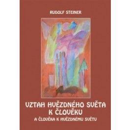 Rudolf Steiner: Vztah hvězdného světa k člověku cena od 150 Kč