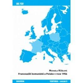 Michaela Kůželová: Francouzští komunisté a Polsko v roce 1956 cena od 98 Kč