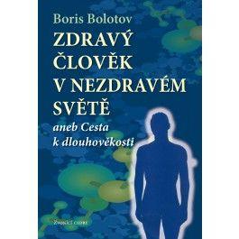 Boris Bolotov: Zdravý člověk v nezdravém světě cena od 164 Kč