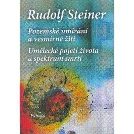 Rudolf Steiner: Pozemské umírání a vesmírné žití cena od 188 Kč