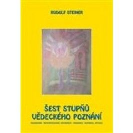 Rudolf Steiner: Šest stupňů vědeckého poznání cena od 139 Kč