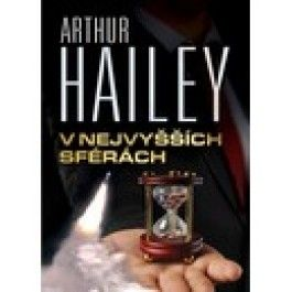 Arthur Hailey: V nejvyšších sférách cena od 74 Kč