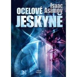 Isaac Asimov: Ocelové jeskyně cena od 159 Kč