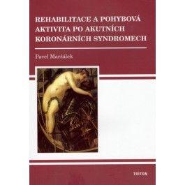 Pavel Maršálek: Rehabilitace a pohybová aktivita po akutních koronárních syndromech - Pavel Maršálek cena od 114 Kč