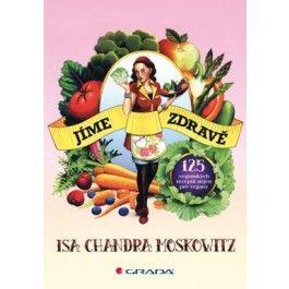 Isa Chandra Moskowitz: Jíme zdravě - 125 veganských receptů nejen pro vegany cena od 126 Kč