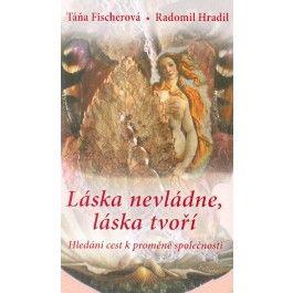 Radomil Hradil, Táňa Fischerová: Láska nevládne, láska tvoří cena od 87 Kč