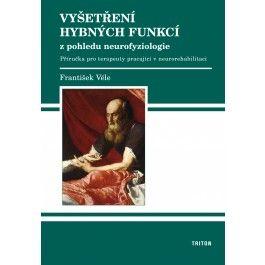 František Véle: Vyšetření hybných funkcí z pohledu neurofyziologie cena od 221 Kč