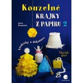 Anna Šmalcová: Kouzelné krajky z papíru 2 - krabičky a dekorace cena od 67 Kč