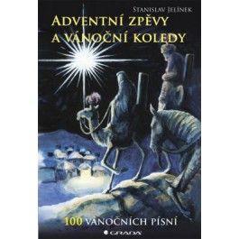 Stanislav Jelínek: Adventní zpěvy a vánoční koledy - 100 vánočních písní cena od 254 Kč
