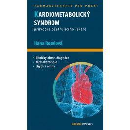 Hana Rosolová: Kardiometabolický syndrom - Průvodce ošetřujícího lékaře cena od 121 Kč