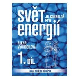 Alena Vychodilová: Svět je kouzelná hra energií 1. díl cena od 184 Kč