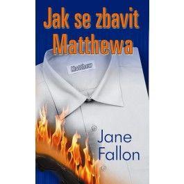 Jane Fallon: Jak se zbavit Matthewa cena od 46 Kč