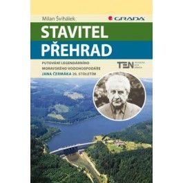 Milan Švihálek: Stavitel přehrad - Putování legendárního moravského vodohospodáře Jana Čermáka 20. stoletím cena od 74 Kč