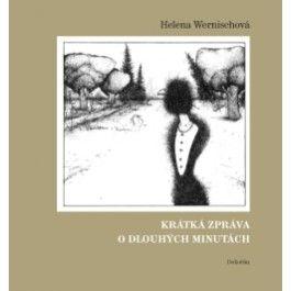 Helena Wernischová: Krátká zpráva o dlouhých minutách cena od 347 Kč