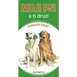 Antonín Ešner: Moji psi a ti druzí cena od 122 Kč